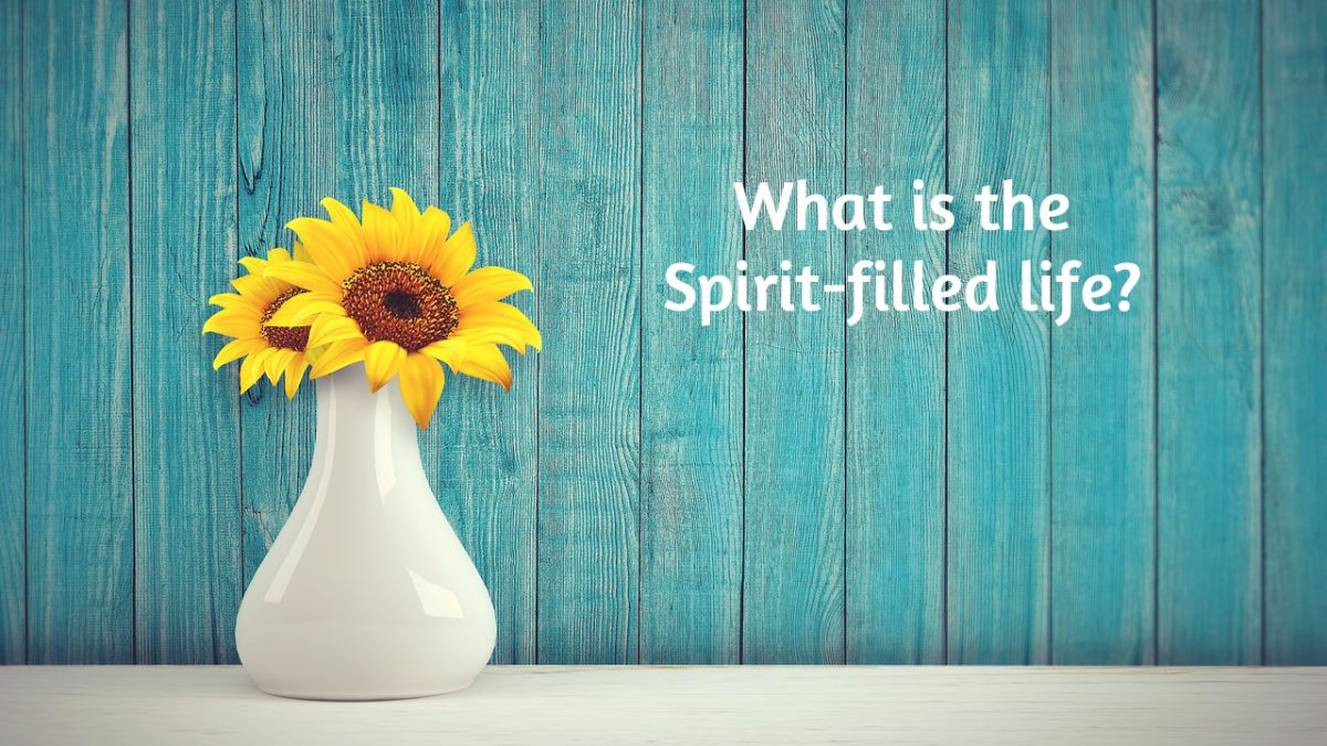 The Spirit-filled Life: What does it mean?